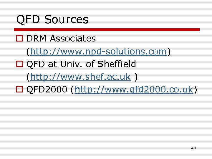QFD Sources o DRM Associates (http: //www. npd-solutions. com) o QFD at Univ. of