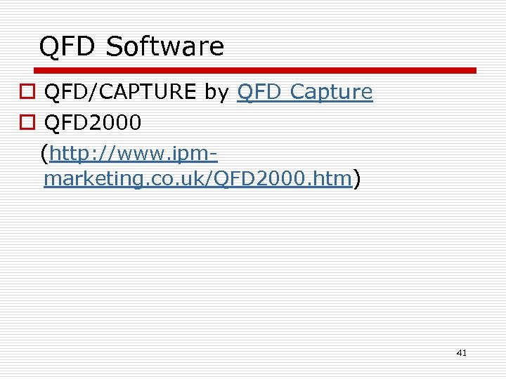 QFD Software o QFD/CAPTURE by QFD Capture o QFD 2000 (http: //www. ipmmarketing. co.
