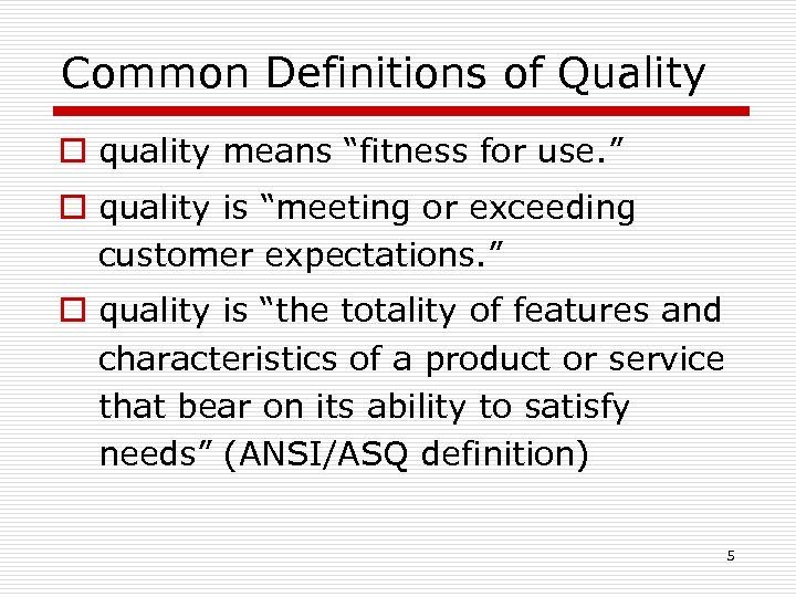 "Common Definitions of Quality o quality means ""fitness for use. "" o quality is"