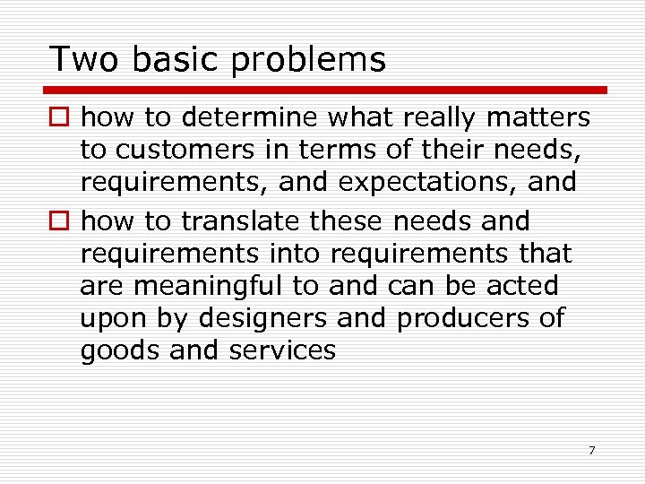 Two basic problems o how to determine what really matters to customers in terms