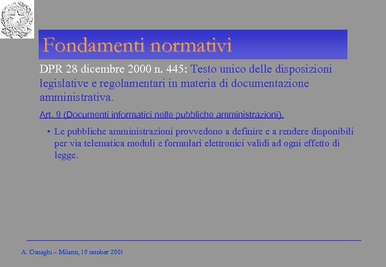 Gli Enti locali per l'amministrazione elettronica Fondamenti normativi DPR 28 dicembre 2000 n. 445: