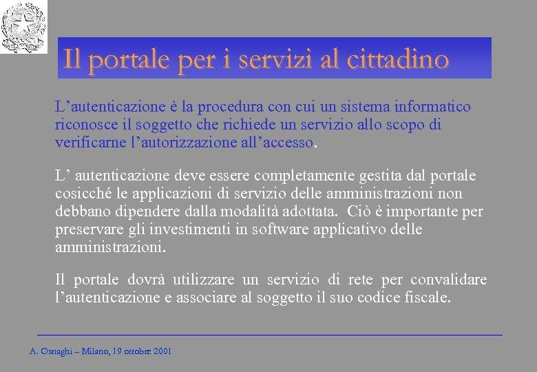 Gli Enti locali per l'amministrazione elettronica Il portale per i servizi al cittadino L'autenticazione