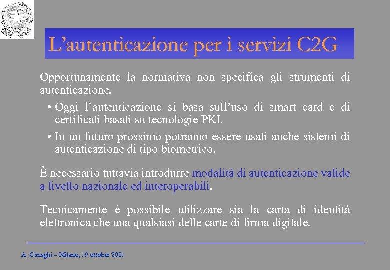 Gli Enti locali per l'amministrazione elettronica L'autenticazione per i servizi C 2 G Opportunamente