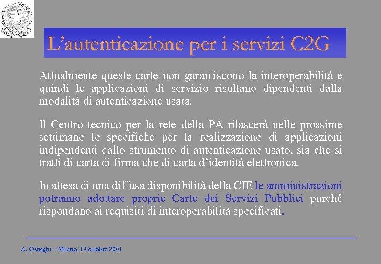 Gli Enti locali per l'amministrazione elettronica L'autenticazione per i servizi C 2 G Attualmente