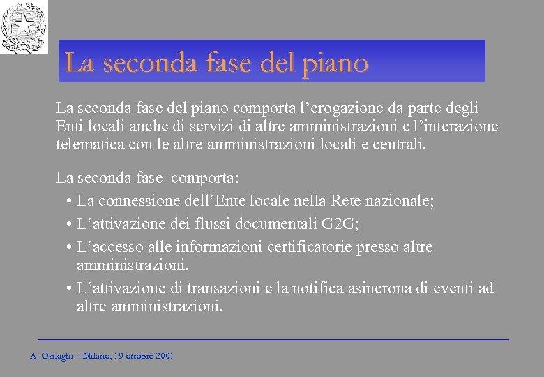 Gli Enti locali per l'amministrazione elettronica La seconda fase del piano comporta l'erogazione da