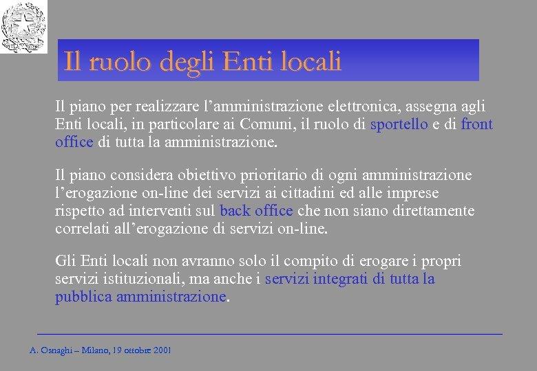 Gli Enti locali per l'amministrazione elettronica Il ruolo degli Enti locali Il piano per