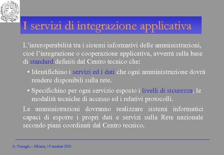 Gli Enti locali per l'amministrazione elettronica I servizi di integrazione applicativa L'interoperabilità tra i