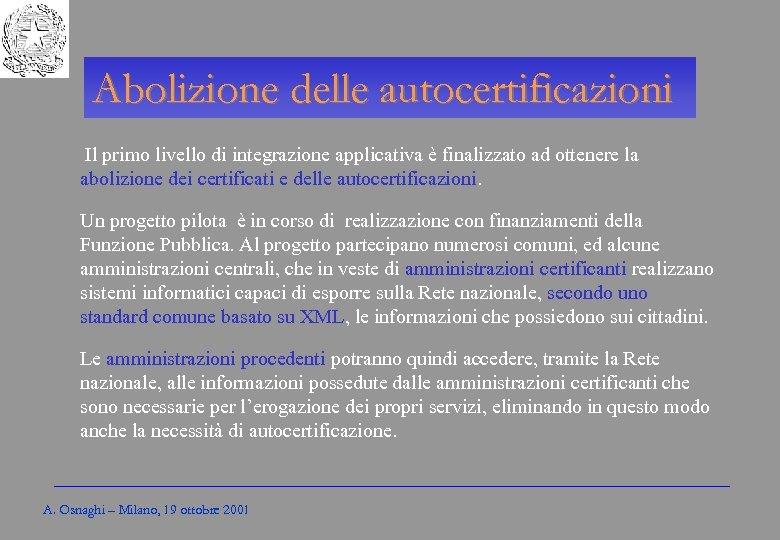 Gli Enti locali per l'amministrazione elettronica Abolizione delle autocertificazioni Il primo livello di integrazione