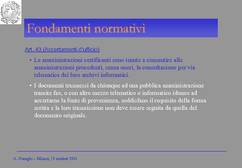 Gli Enti locali per l'amministrazione elettronica Fondamenti normativi Art. 43 (Accertamenti d'ufficio) • Le