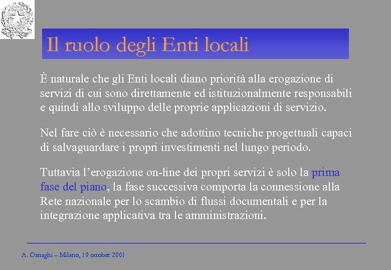 Gli Enti locali per l'amministrazione elettronica Il ruolo degli Enti locali È naturale che