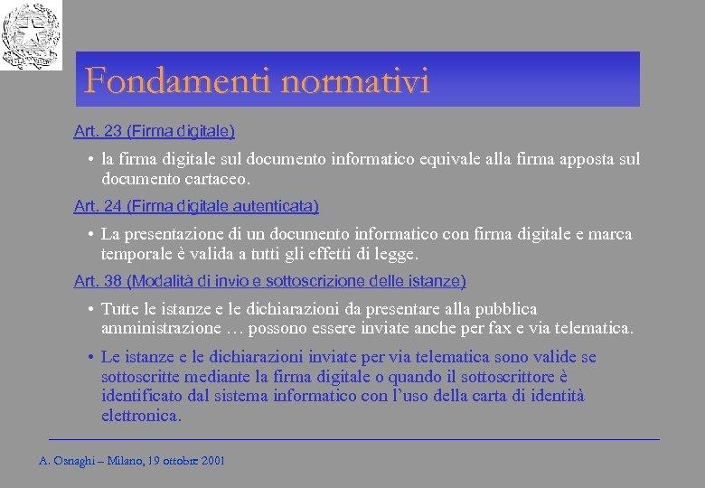 Gli Enti locali per l'amministrazione elettronica Fondamenti normativi Art. 23 (Firma digitale) • la