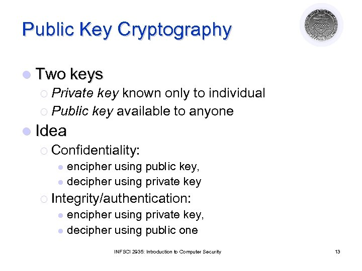 Public Key Cryptography l Two keys ¡ Private key known only to individual ¡