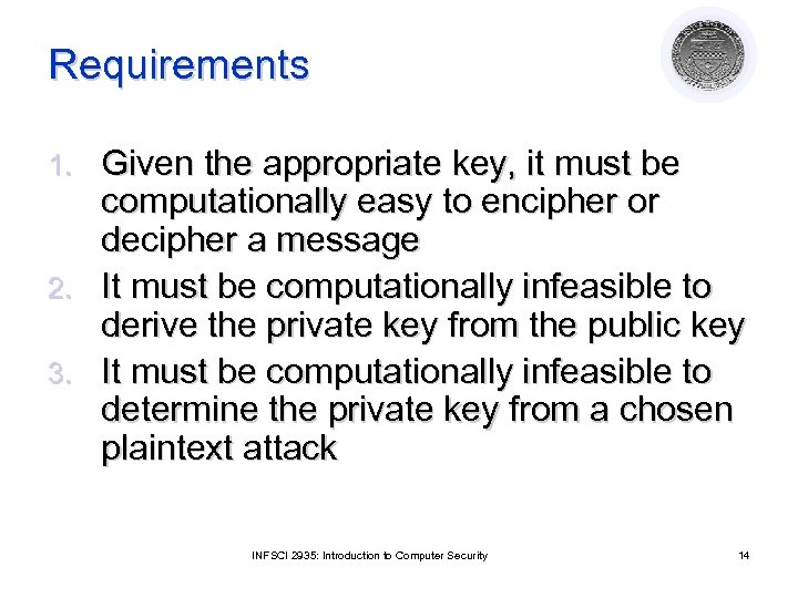 Requirements Given the appropriate key, it must be computationally easy to encipher or decipher