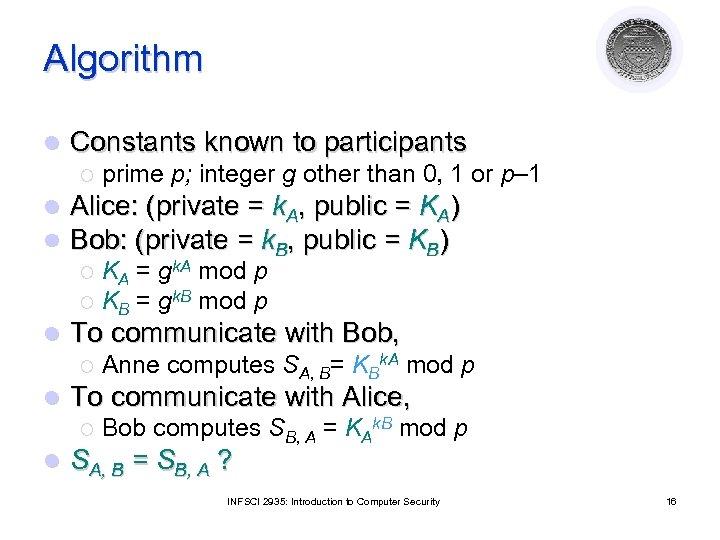 Algorithm l Constants known to participants ¡ l l prime p; integer g other