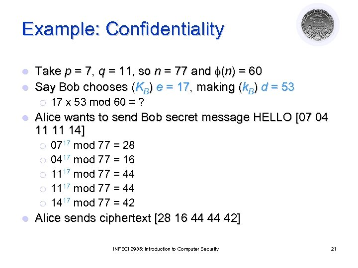 Example: Confidentiality Take p = 7, q = 11, so n = 77 and