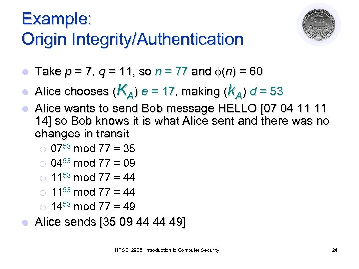 Example: Origin Integrity/Authentication l Take p = 7, q = 11, so n =