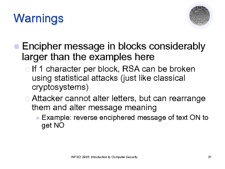 Warnings l Encipher message in blocks considerably larger than the examples here ¡ If