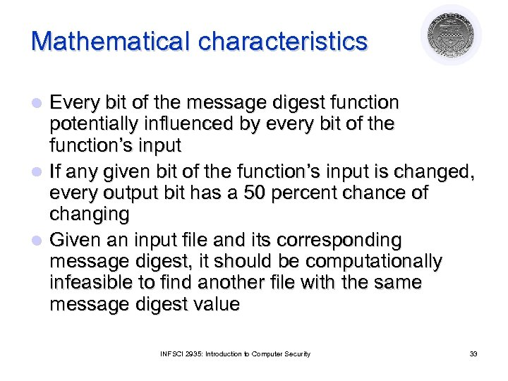 Mathematical characteristics Every bit of the message digest function potentially influenced by every bit