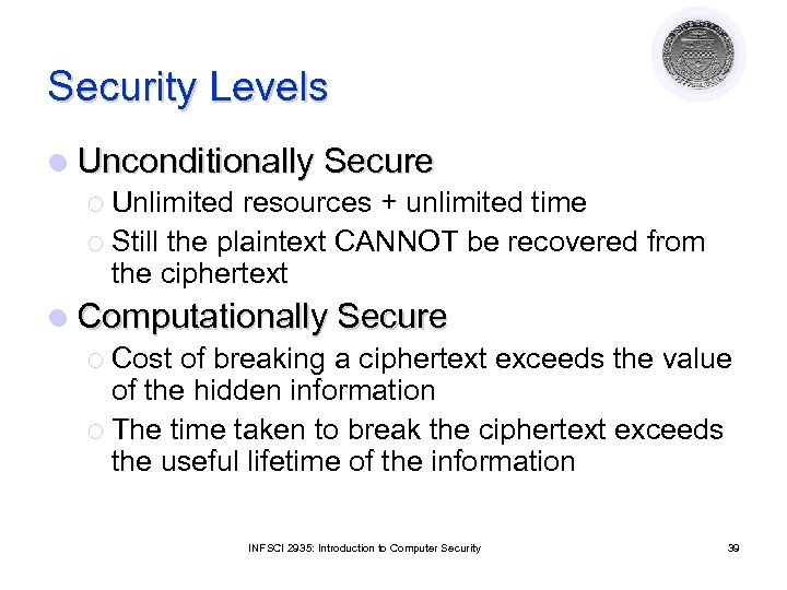 Security Levels l Unconditionally Secure ¡ Unlimited resources + unlimited time ¡ Still the