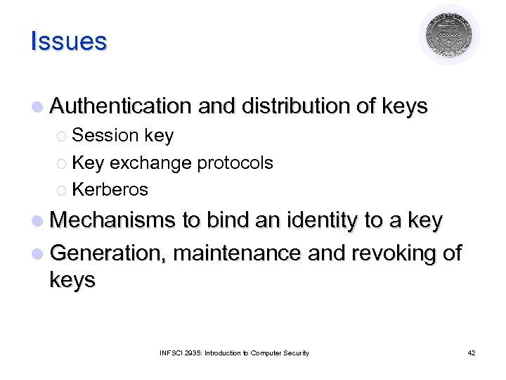 Issues l Authentication and distribution of keys ¡ Session key ¡ Key exchange protocols