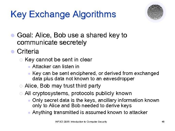 Key Exchange Algorithms Goal: Alice, Bob use a shared key to communicate secretely l