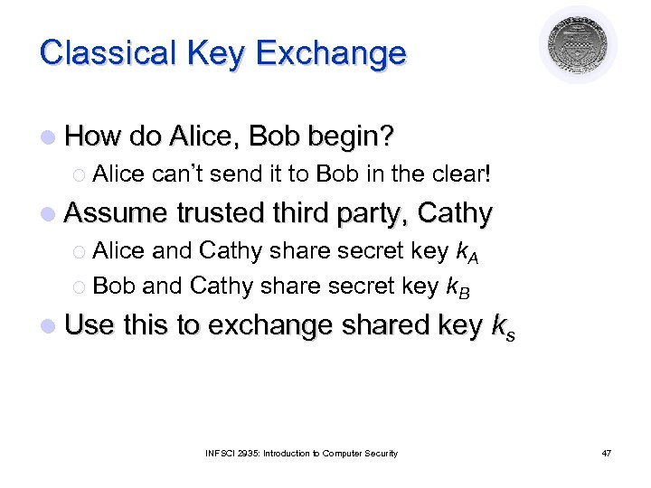 Classical Key Exchange l How do Alice, Bob begin? ¡ Alice can't send it