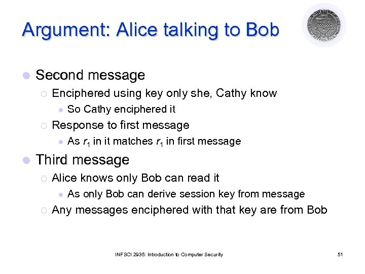 Argument: Alice talking to Bob l Second message ¡ Enciphered using key only she,