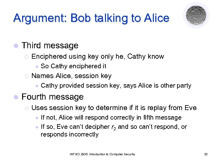 Argument: Bob talking to Alice l Third message ¡ Enciphered using key only he,