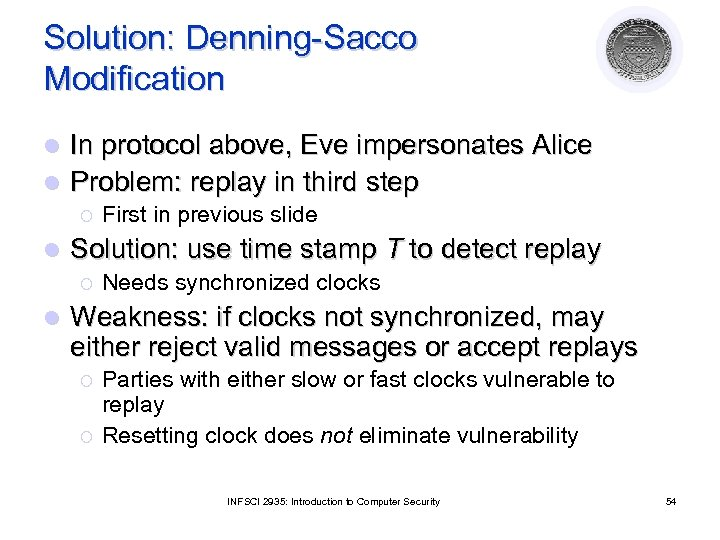 Solution: Denning-Sacco Modification In protocol above, Eve impersonates Alice l Problem: replay in third