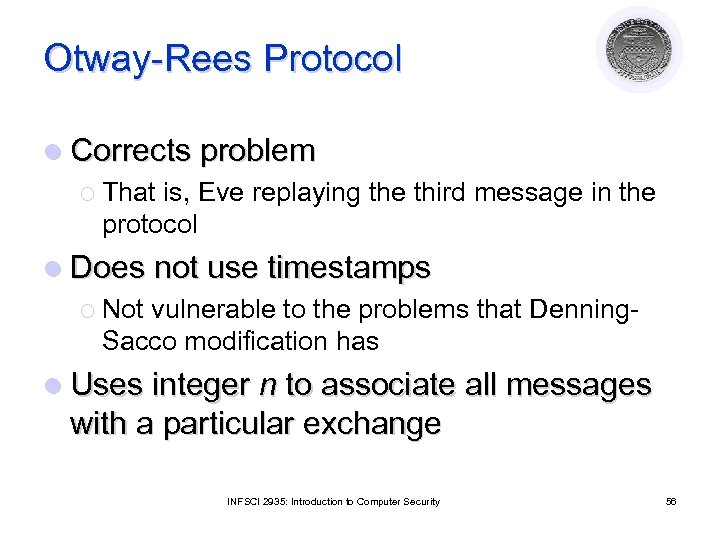 Otway-Rees Protocol l Corrects problem ¡ That is, Eve replaying the third message in