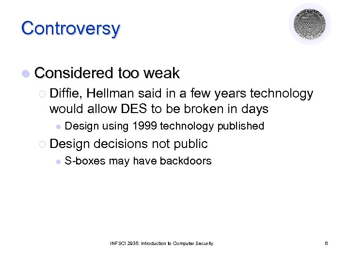Controversy l Considered too weak ¡ Diffie, Hellman said in a few years technology