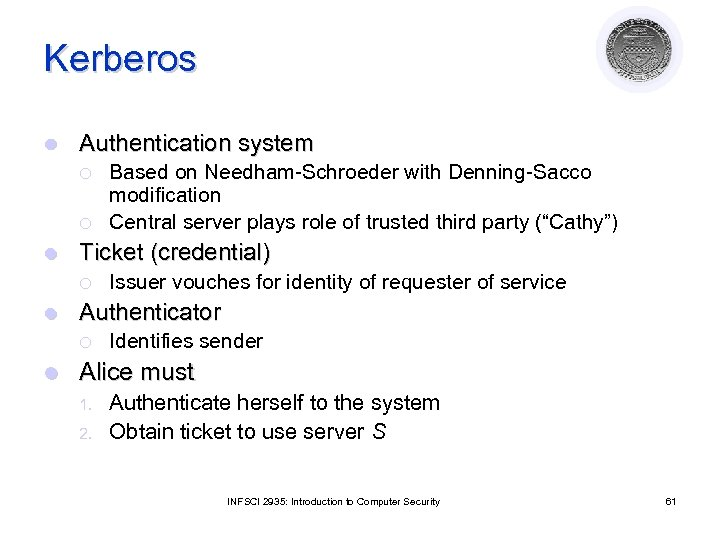Kerberos l Authentication system ¡ ¡ l Ticket (credential) ¡ l Issuer vouches for