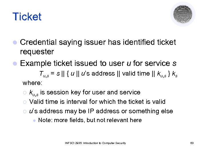 Ticket Credential saying issuer has identified ticket requester l Example ticket issued to user