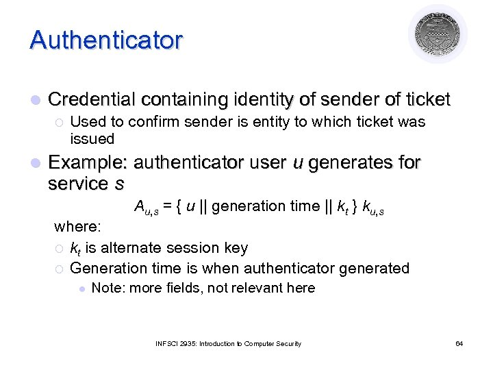 Authenticator l Credential containing identity of sender of ticket ¡ l Used to confirm