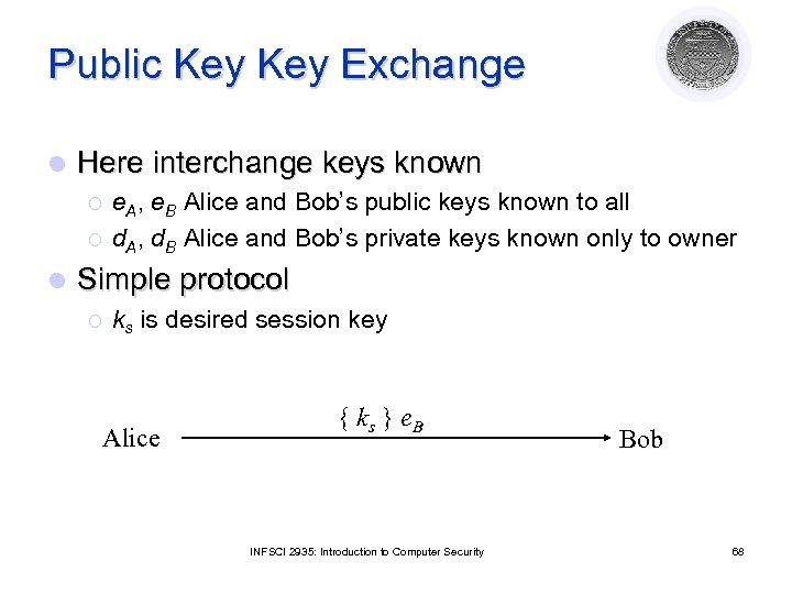 Public Key Exchange l Here interchange keys known ¡ ¡ l e. A, e.