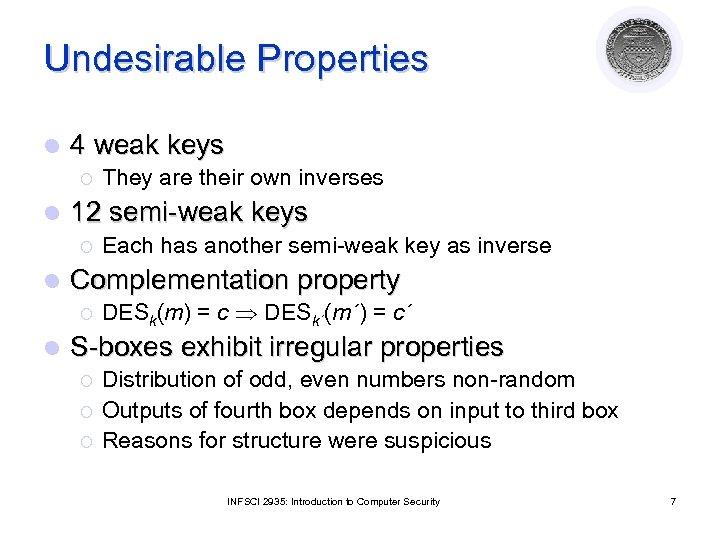 Undesirable Properties l 4 weak keys ¡ l 12 semi-weak keys ¡ l Each