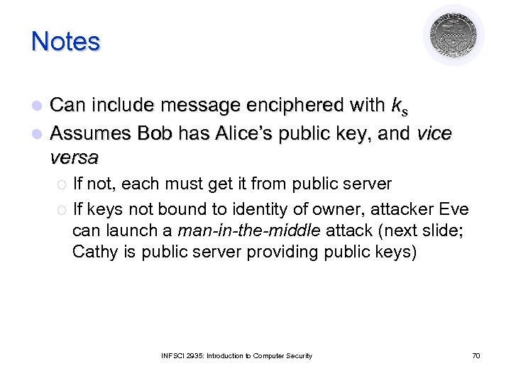 Notes Can include message enciphered with ks l Assumes Bob has Alice's public key,