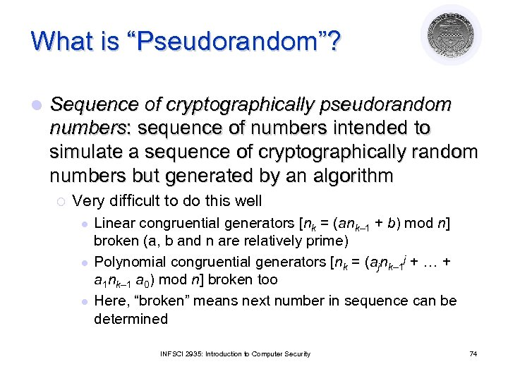 """What is """"Pseudorandom""""? l Sequence of cryptographically pseudorandom numbers: sequence of numbers intended to"""