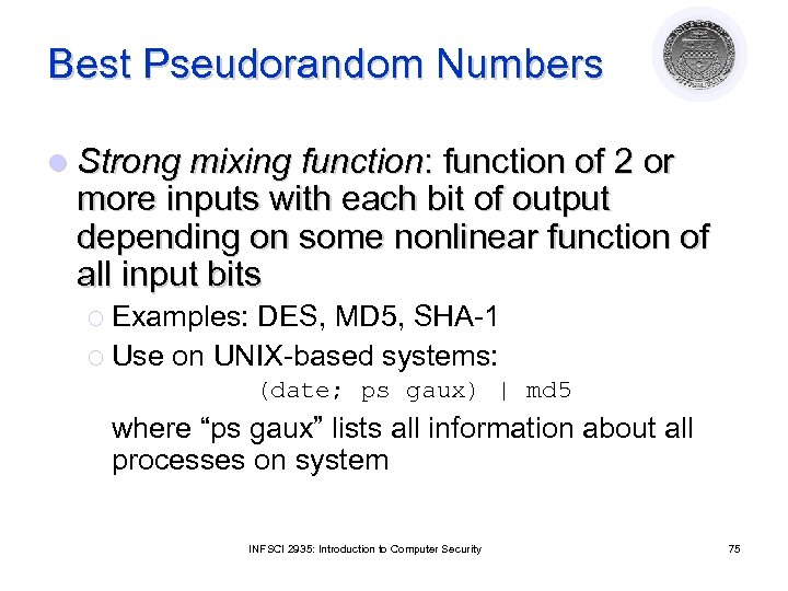 Best Pseudorandom Numbers l Strong mixing function: function of 2 or more inputs with