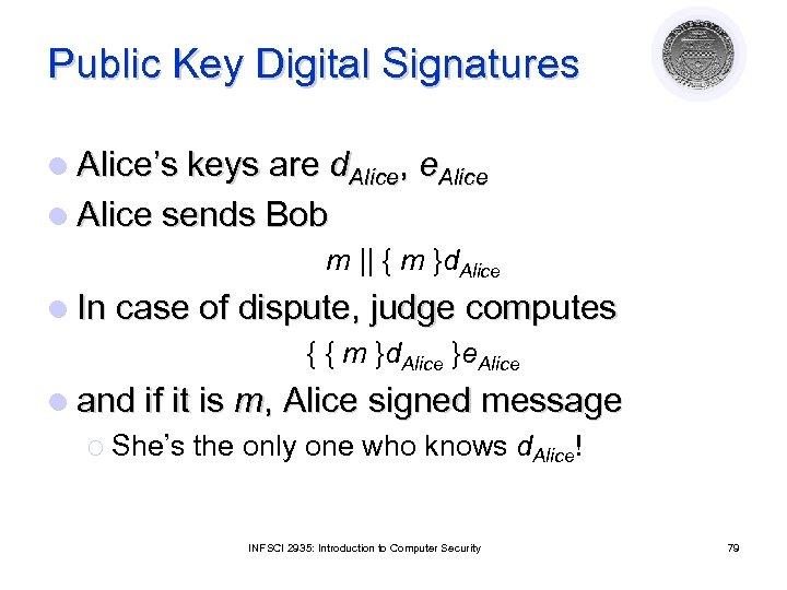 Public Key Digital Signatures l Alice's keys are d. Alice, e. Alice l Alice