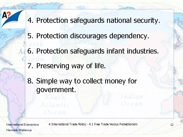 4. Protection safeguards national security. 5. Protection discourages dependency. 6. Protection safeguards infant industries.
