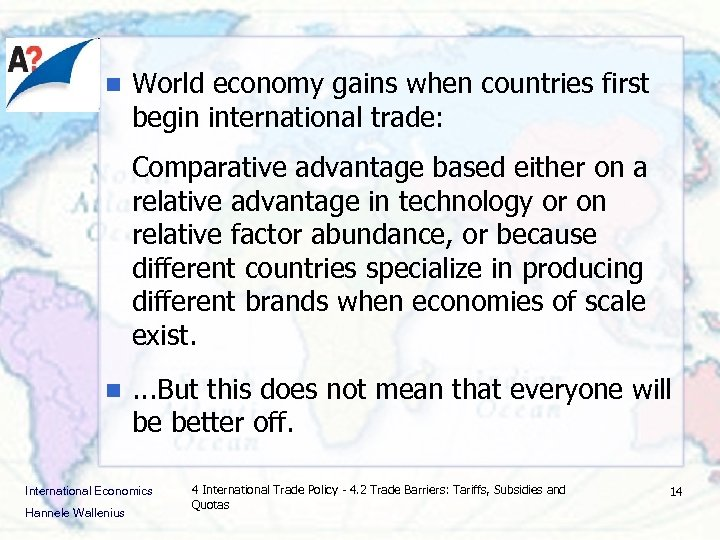 n World economy gains when countries first begin international trade: Comparative advantage based either