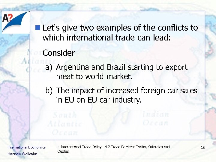 n Let's give two examples of the conflicts to which international trade can lead: