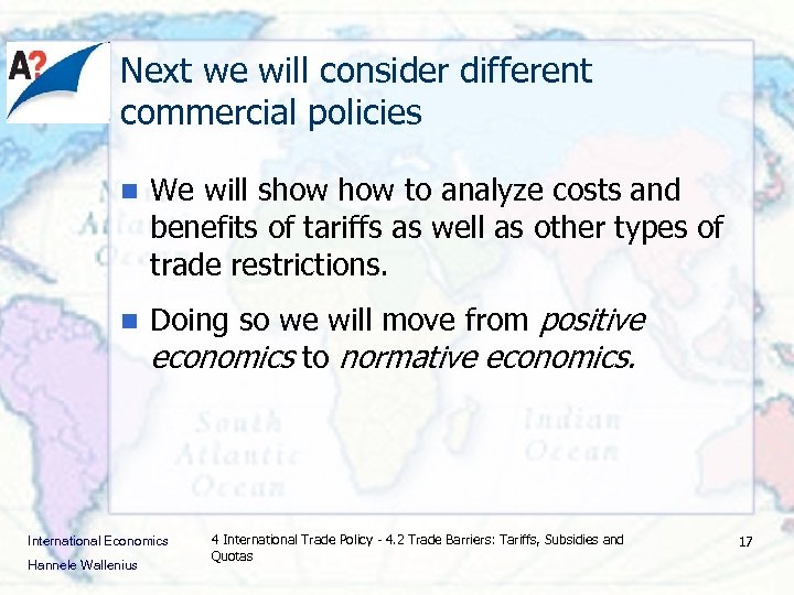 Next we will consider different commercial policies n We will show to analyze costs