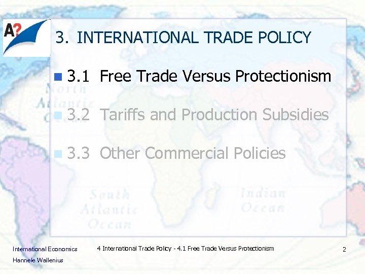 3. INTERNATIONAL TRADE POLICY n 3. 1 Free Trade Versus Protectionism n 3. 2