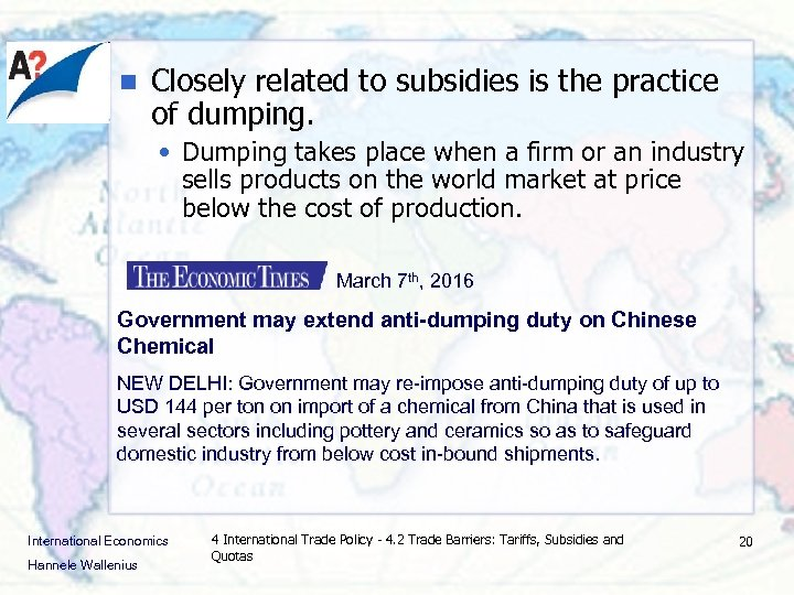 n Closely related to subsidies is the practice of dumping. • Dumping takes place