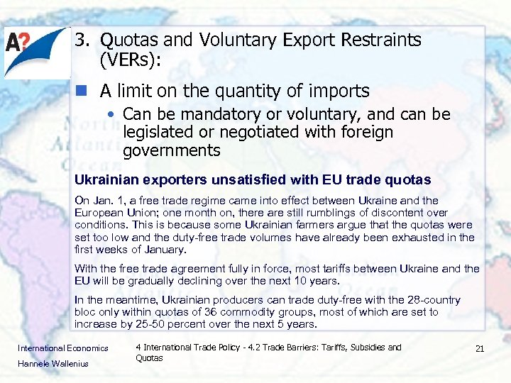 3. Quotas and Voluntary Export Restraints (VERs): n A limit on the quantity of