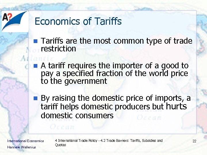 Economics of Tariffs n Tariffs are the most common type of trade restriction