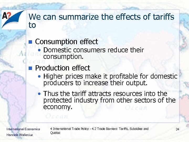 We can summarize the effects of tariffs to n Consumption effect • Domestic consumers