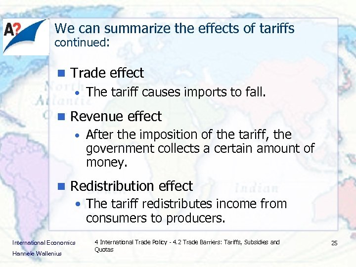 We can summarize the effects of tariffs continued: n Trade effect • The tariff